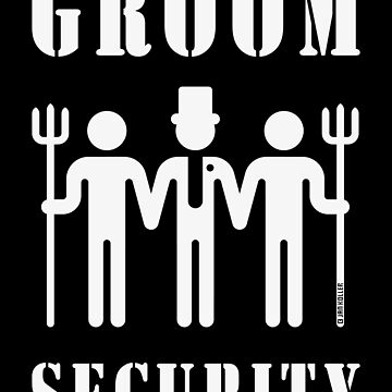 Groom Security (Bachelor Party / Stag Night / White) by MrFaulbaum