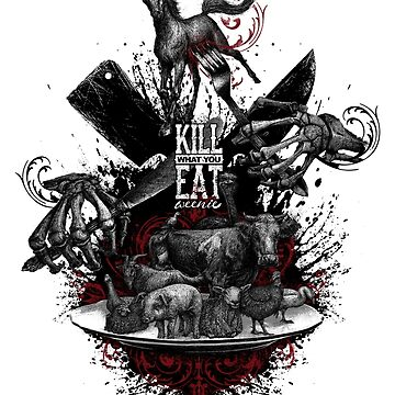 KILL WHAT YOU EAT ...WEENIE! (go vegan!)  von RolandStraller