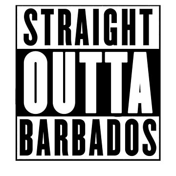 Straight Outta Barbados by chromedesign