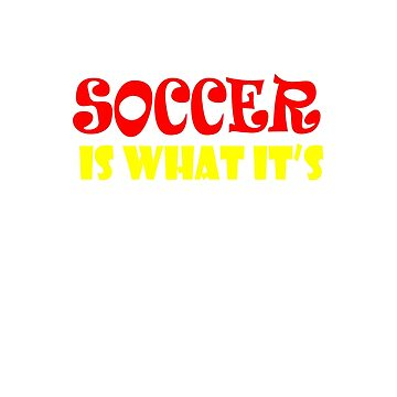 Have no doubt soccer is what it's all about by Faba188