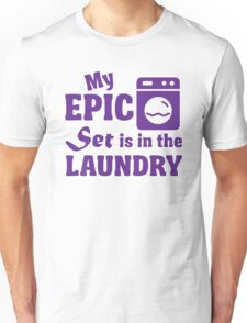 My epic set is in the laundry Unisex T-Shirt