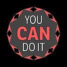 YOU CAN DO IT - Motivation by Autumn Asphodel