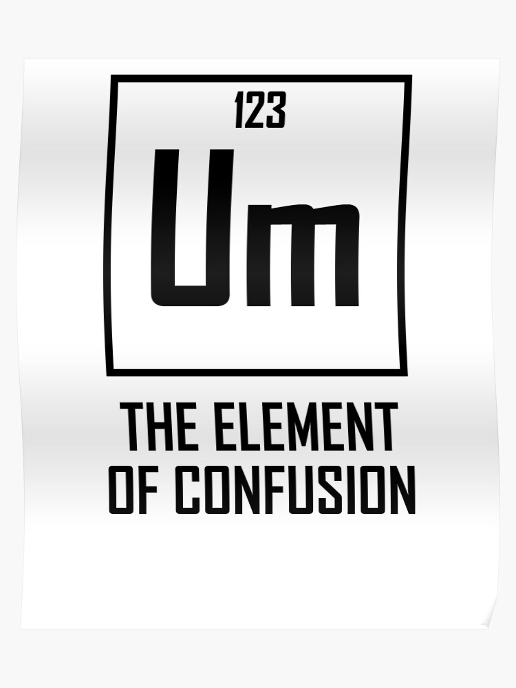 46aa93cd Um, The Element of Confusion- Funny Chemical Element Joke