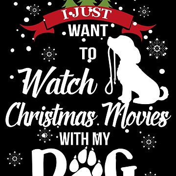 I Just Want To Watch Christmas Movies With My Dog - Christmas Dog by edgyshop