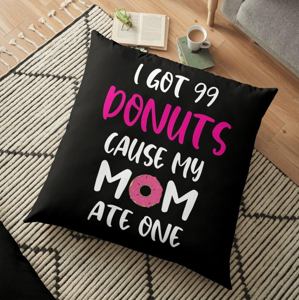 got 99 donut funny shirt Floor Pillow