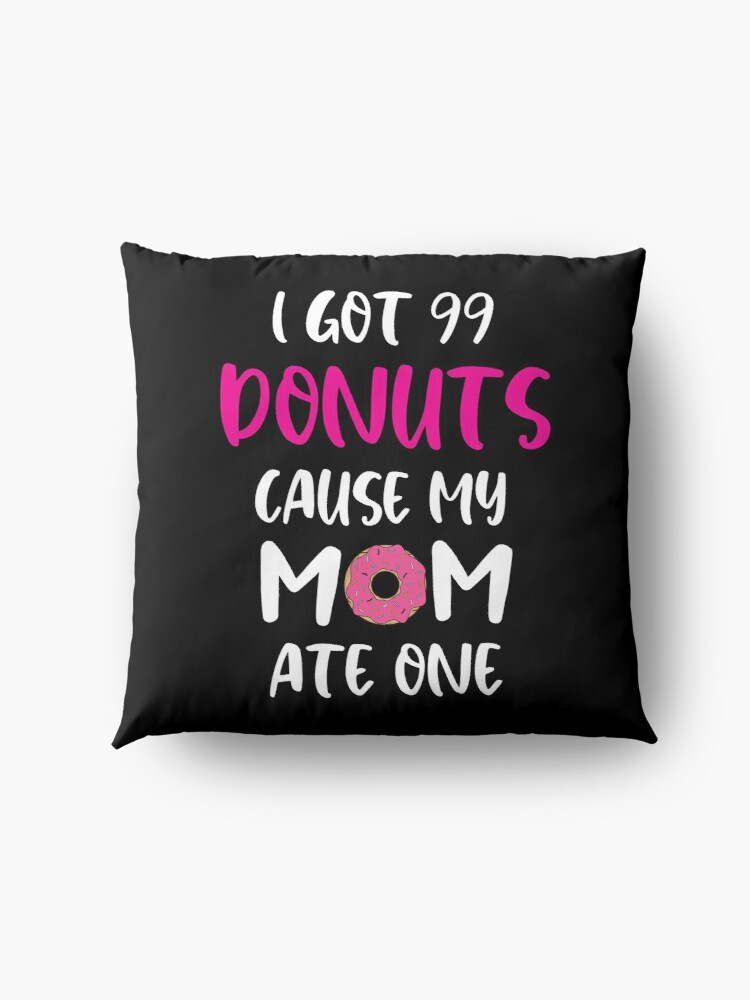 Alternate view of got 99 donut funny shirt Floor Pillow