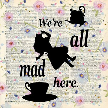 We're All Mad Here - Alice In Wonderland - Floral Old Dictionary Page by maryedenoa