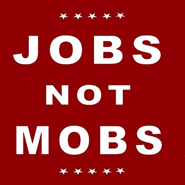 Jobs Not Mobs by Spacestuffplus