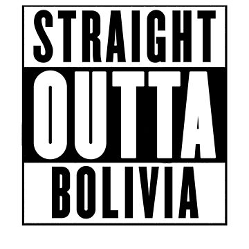 Straight Outta Bolivia by chromedesign