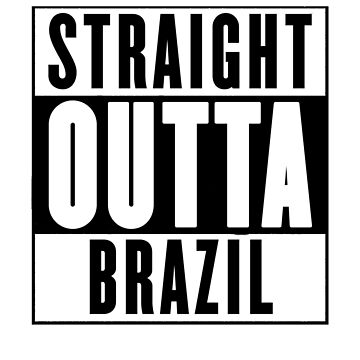 Straight Outta Brazil by chromedesign