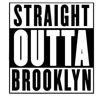 Straight Outta Brooklyn by chromedesign