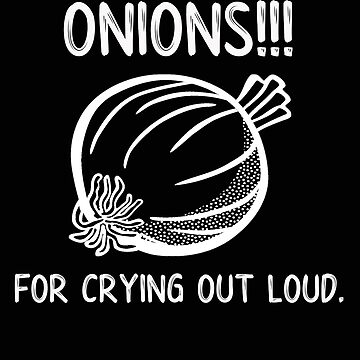 Veggies Onions For Crying Out Loud Funny Vegetable Pun by stacyanne324