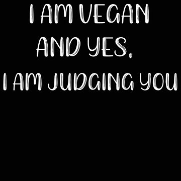 Vegan Yes I Am Judging You by stacyanne324