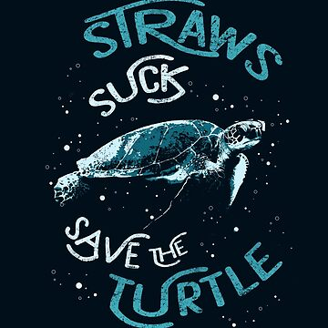Straws Suck - Save The Turtle. Ban Plastic. Save The Oceans by STYLESYNDIKAT