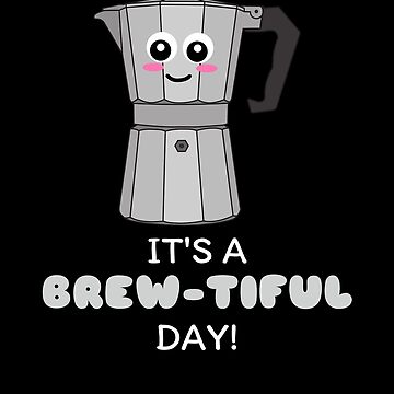 It's A Brew Tiful Day Cute Coffee Pun by DogBoo