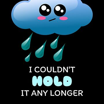 I Couldn't Hold It Any Longer Cute Rain Pun by DogBoo