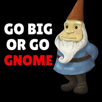 Go Big Or Go Gnome Funny Gnome Pun by DogBoo
