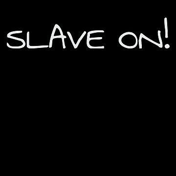 Slave On by DogBoo
