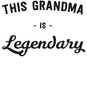 This Grandma Is Legendary  by keepers