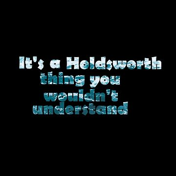 It's a Holdsworth thing you wouldn't understand by Northcliffe