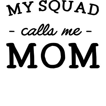 My Squad Calls Me Mom by keepers