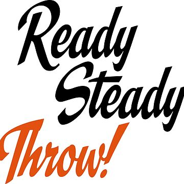Ready steady throw by Vectorqueen