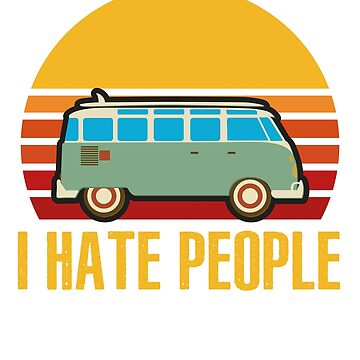 I Hate People Retro Vintage Camper Funny Camping Van T-Shirt by liuxy071195