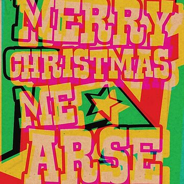 Merry Christmas Me Arse by creativesinc