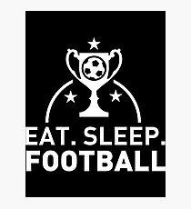 Eat. Sleep. Football. T-shirt Photographic Print