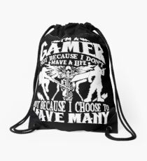 I'm A Gamer. Not Because I Don't Have A Life, But Because I Choose To Have Many T-shirt Drawstring Bag