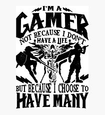 I'm A Gamer. Not Because I Don't Have A Life, But Because I Choose To Have Many T-shirt Photographic Print