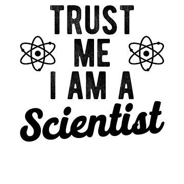 Trust Me I Am A Scientist by dreamhustle