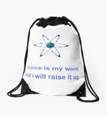 Science is my world and I will raise it up Drawstring Bag