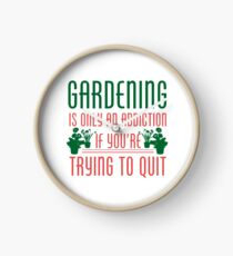 Gardening Is Only An Addiction If You're Trying To Quit Tshirt Clock