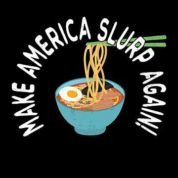Funny Ramen T-shirt Make America Slurp Again Noodle Soup Tee by rainydaysstudio