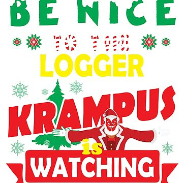 Be Nice To The Logger Krampus Is Watching Funny Xmas Design by epicshirts