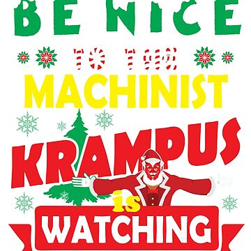 Be Nice To The Machinist Krampus Is Watching Funny Xmas Design by epicshirts