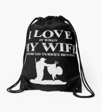 I Love It When My Wife Lets Me Go Turkey Hunting T-Shirt Drawstring Bag