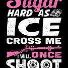 Sweet As Sugar Hard As Ice Cross Me Once I Will Shoot You Twice T-shirt by wantneedlove