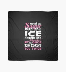Sweet As Sugar Hard As Ice Cross Me Once I Will Shoot You Twice T-shirt Scarf