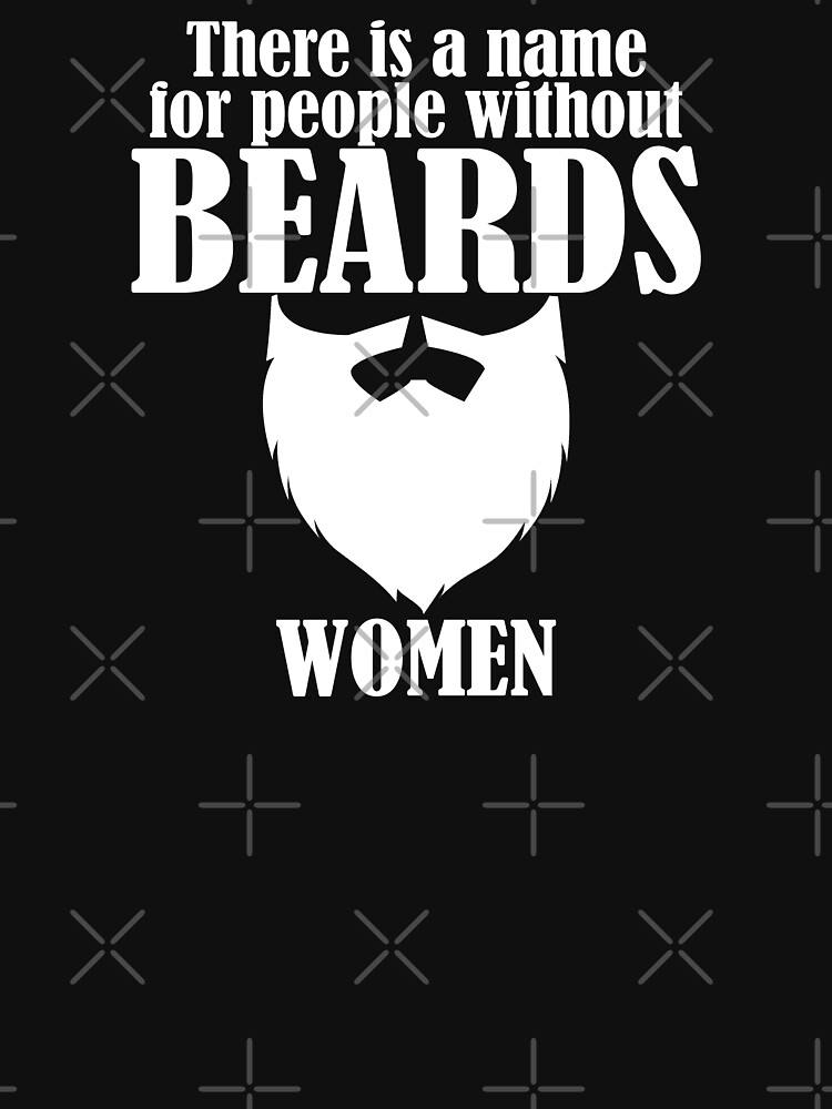 Beard Funny Design - There Is A Name For People Without Beards Women by kudostees
