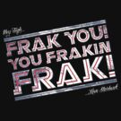 Frak you you frakin' frak! (Dear Tigh... Love Starbuck) by coldbludd