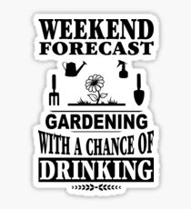 Weekend Forecast Gardening With A Chance Of Drinking T-Shirt Sticker