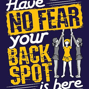 Cheerleading Backspot Have No Fear Your Backspot Is Here by jaygo