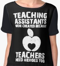 Teaching Assistants Were Created Because Teachers Need Heroes Too T-Shirt Chiffon Top