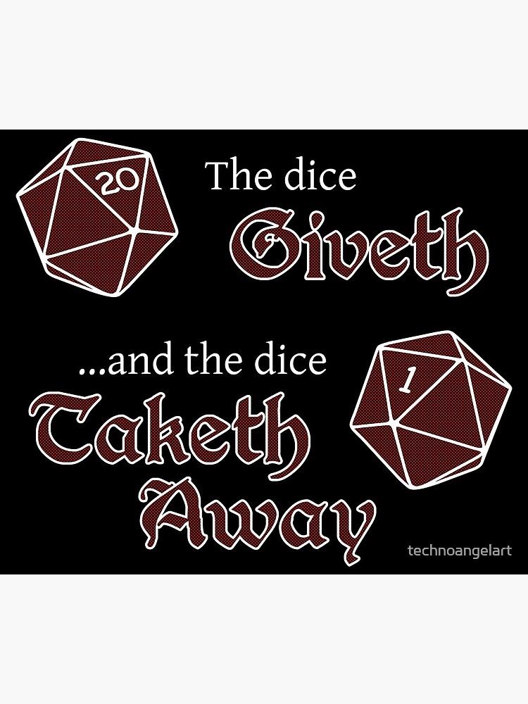 The Dice Giveth... by technoangelart