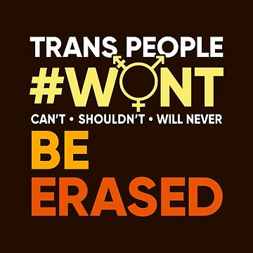 Trans People Wont Be Erased #wontbeerased by BootsBoots