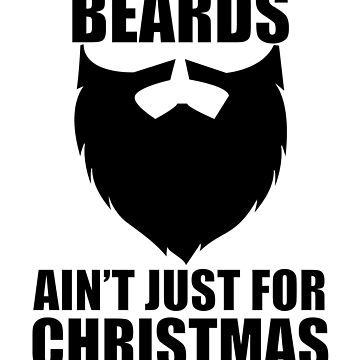 Beard Funny Design - Beards Aint Just For Christmas by kudostees