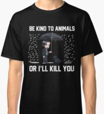 Be-Kind-To-Animals-Or-I-Will Classic T-Shirt