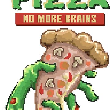 More Pizza. No More Brains! by flipper42